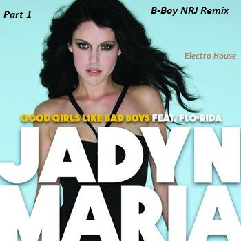 Good girls like bad boys (BuzzShakerZz Remix) Jadyn Maria feat. Flo Rida